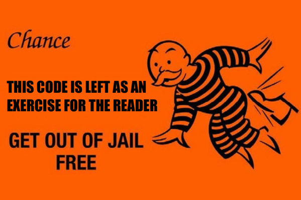 The 'Get out of jail free' card from monopoly with the description that 'this code is left as an exercise to the reader'